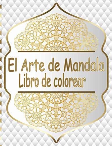 El Arte de Mandala Libro de colorear: Libro de Colorear Mandalas de Colorear para Adultos, Excelente Pasatiempo anti estrés para relajarse con bellísimas Mandalas