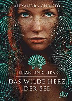 Elian und Lira – Das wilde Herz der See: Roman (German Edition) by [Alexandra Christo, Petra Koob-Pawis]