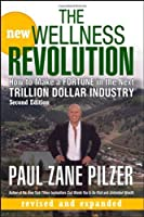 The New Wellness Revolution: How to Make a Fortune in the Next Trillion Dollar Industry by Paul Zane Pilzer(2007-02-16)