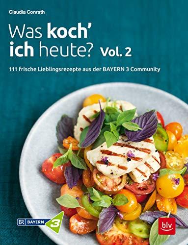Was koch' ich heute? Vol. 2: 111 frische Lieblingsrezepte aus der Bayern 3-Community (BLV)