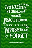 Amazing Neurology Nurse Practitioner: Graph Paper Notebook Best Gift for Colleagues, Friends and Family 6x9 100 pages