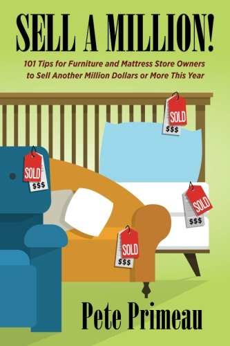 Sell A Million!: 101 Tips for Furniture & Mattress Store Owners to Sell A Million Dollars or More This Year!