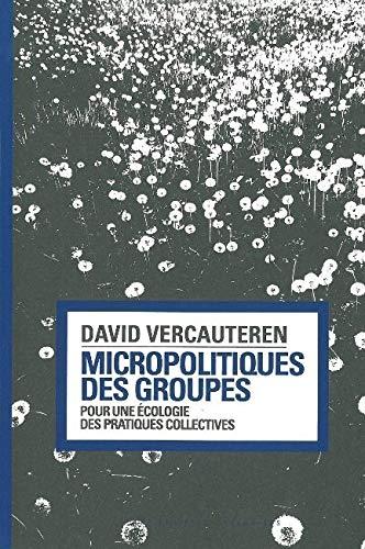 Micropolitiques des groupes: Pour une écologie des pratiques collectives PDF Books