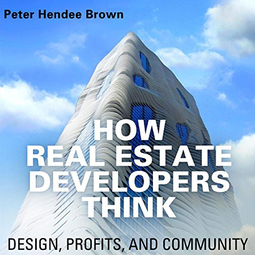 How Real Estate Developers Think: Design, Profits, and Community audiobook cover art