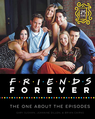 Friends Forever [25th Anniversary Ed]: The One About the Episodes (English Edition)