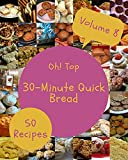 Oh! Top 50 30-Minute Quick Bread Recipes Volume 8: A 30-Minute Quick Bread Cookbook Everyone Loves! (English Edition)