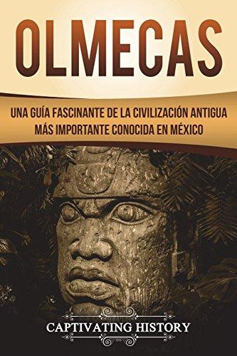 Olmecas: Una Guía Fascinante de la Civilización Antigua Más Importante Conocida En México (Libro en Español/Olmecs Spanish Book Version)