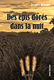 Des épis dorés dans la nuit (French Edition)