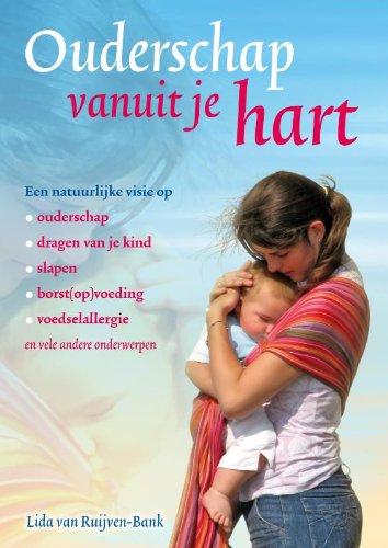 Ouderschap vanuit je hart: een natuurlijke visie op ouderschap, dragen van je kind, slapen, borst(op)voeding, voedselallergie en vele andere onderwerpen