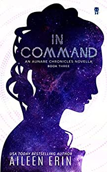 In Command: An Aunare Chronicles Novella by [Aileen Erin]
