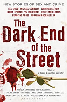 The Dark End of the Street: New Stories of Sex and Crime by Today's Top Authors by [Jonathan Santlofer, SJ Rozan]