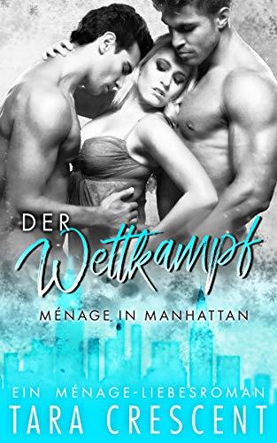 Der Wettkampf: Ein Ménage-Liebesroman (Ménage in Manhattan 3)