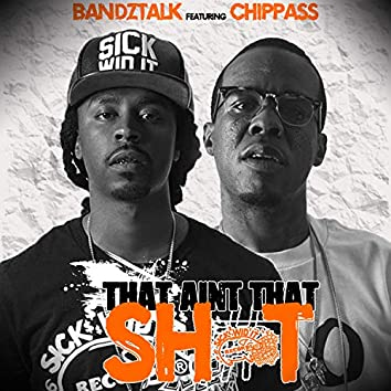 That Aint That Shit (feat. Chippass)