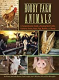 Hobby Farm Animals: A Comprehensive Guide to Raising Beef Cattle, Chickens, Ducks, Goats, Pigs, Rabbits, and Sheep (CompanionHouse Books) Breed Selection, Behavior, Health Care, Breeding, and More