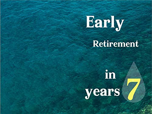 Early retirement in 7 years (English Edition)