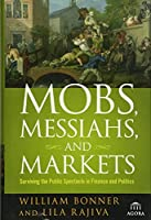 Mobs, Messiahs, and Markets: Surviving the Public Spectacle in Finance and Politics by Will Bonner Lila Rajiva(2007-08-31)