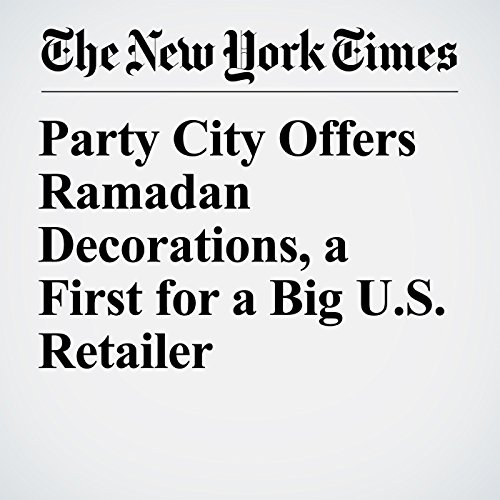Party City Offers Ramadan Decorations, a First for a Big U.S. Retailer copertina