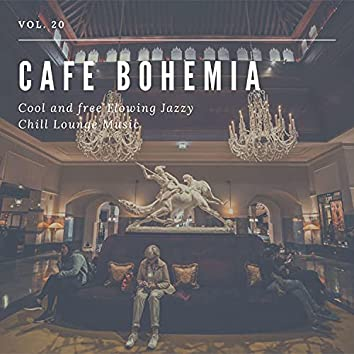 Cafe Bohemia - Cool And Free Flowing Jazzy Chill Lounge Music, Vol. 20