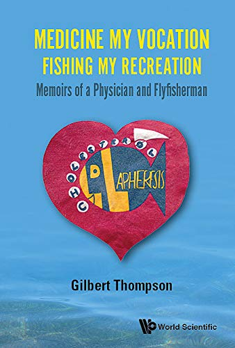 Medicine My Vocation, Fishing My Recreation:Memoirs of a Physician and Flyfisherman (English Edition)