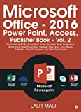Microsoft Office - 2016 Power Point, Access, Publisher Book - Vol. 2: Explore Microsoft Office Power Point, Access, Publisher, Skype For Business, & ... Skype For Business, One Drive Cloud Storage