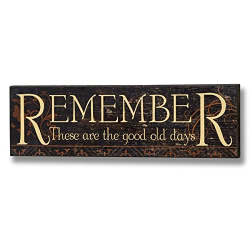 Hill Interiors 'Remember These Are The Good Old Days Plaque,