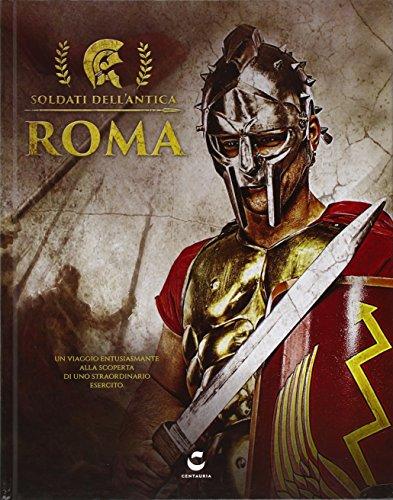I soldati dell'antica Roma. Ediz. illustrata
