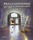 Bracciodiferro. Gaetano Pesce-Alessandro Mendini 1971-1975. Catalogo della mostra (Milano, 4-14 aprile 2013). Ediz. italiana e inglese (Cataloghi di mostre)