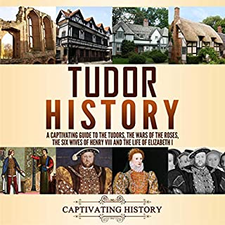 Tudor History     A Captivating Guide to the Tudors, the Wars of the Roses, the Six Wives of Henry VIII and the Life of Elizabeth I              By:                                                                                                                                 Captivating History                               Narrated by:                                                                                                                                 Desmond Manny                      Length: 10 hrs and 5 mins     22 ratings     Overall 4.9