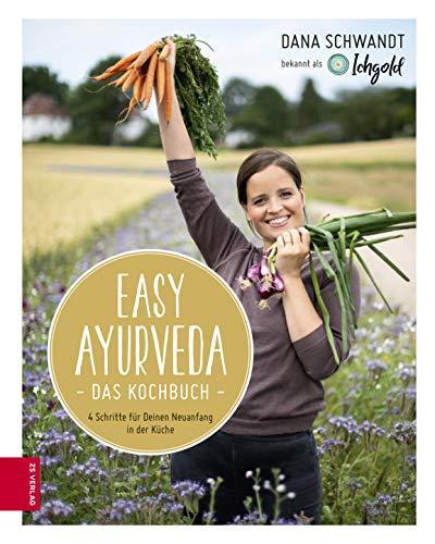 Easy Ayurveda - Das Kochbuch: 4 Schritte für deinen Neuanfang in der Küche