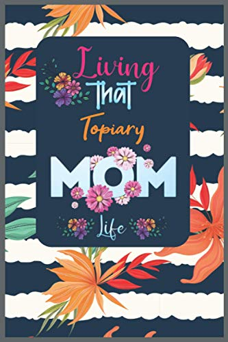 Compare Textbook Prices for Living that Topiary Mom Life: Mother's day Notebook Motivation Quotes And Decorated Lined Journal Gift Presents from Son, Daughter And Husband to Wife, Mom and Mimi Floral Journal  ISBN 9798736223435 by Print, Jinan