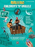 Children's Songs for Ukulele: 59 Children's Classics: Easy Ukulele Tab Edition (Just for Fun)