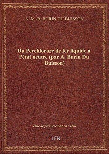 Du Perchlorure de fer liquide à l'état neutre (par A. Burin Du Buisson)