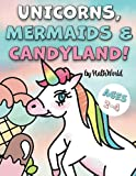 Unicorns Mermaids and Candyland coloring book, for toddlers ages 2-4: 55 Pages of Yummy & Magical World