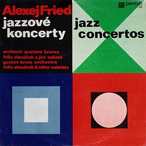 Alexej Fried , Gustav Brom Orchestra , Felix Slovácek - Jazzové Koncerty (Jazz Concertos) - Panton - 11 0339