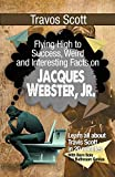Travis Scott: Flying High to Success, Weird and Interesting Facts on Jacques Webster, Jr.!
