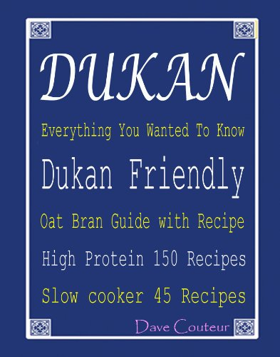Dukan Everything You Wanted To Know: Dukan Friendly Oat Bran Guide with Recipe: High Protein 150 Recipes: Slow cooker 45 Recipes (English Edition)