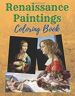 Renaissance Paintings Coloring Book: Masterpieces of art by Leonardo da Vinci, Sandro Botticelli, Michelangelo, Raphael Sa...