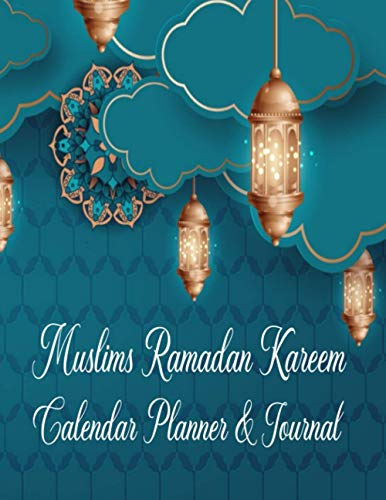 Muslims Ramadan Kareem Calendar Planner & Journal: Ramadan Planner And Journal Ramadan Reflections 30 Days Tracker Personal Notes To Take Day-Long ... Tracker For Quran Reading, Kids, Women & Men