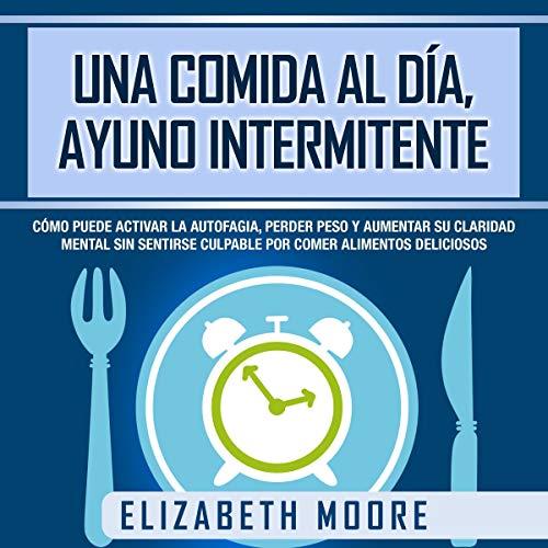 Una Comida Al Día, Ayuno Intermitente [One Meal a Day, Intermittent Fasting] cover art