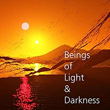 Beings of Light & Darkness