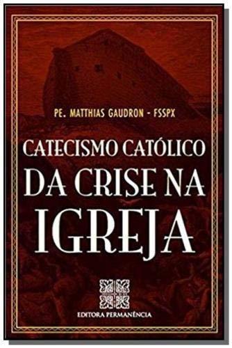 Catecismo Catolico Da Crise Na Igreja
