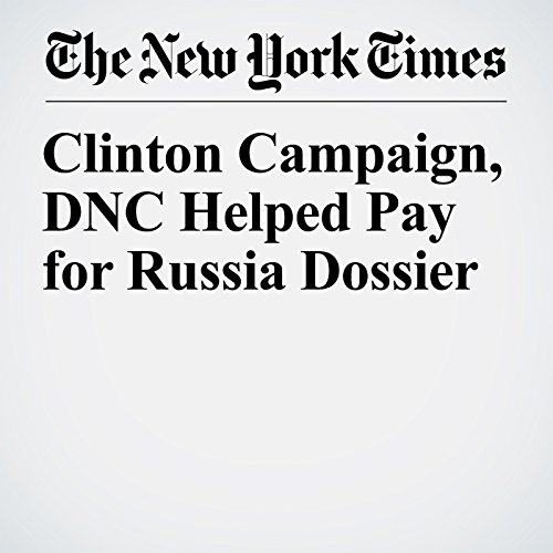 Clinton Campaign, DNC Helped Pay for Russia Dossier copertina