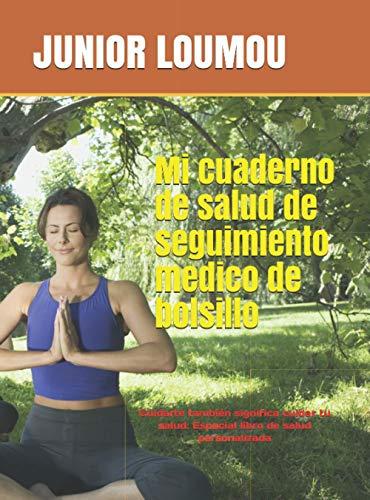 Mi cuaderno de salud de seguimiento medico de bolsillo: Cuidarte también significa cuidar tu salud: Especial libro de salud personalizada