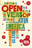 The Open Veins of Latin America: Five Centuries of the Pillage of a Continent - Eduardo Galeano
