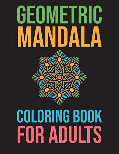 Geometric Mandala Coloring Book For Adults: Stress Relieving For Adults Mandala Relaxation