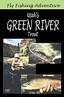 FLY FISHING ADVENTURES:UTAH'S GREEN R