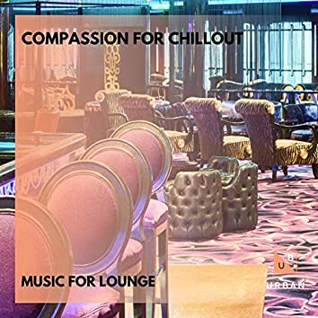 Compassion For Chillout - Music For Lounge