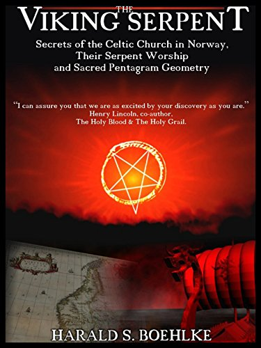 The Viking Serpent: Secrets of the Celtic Church of Norway, Their Serpent Worship and Sacred Pentagram Geometry