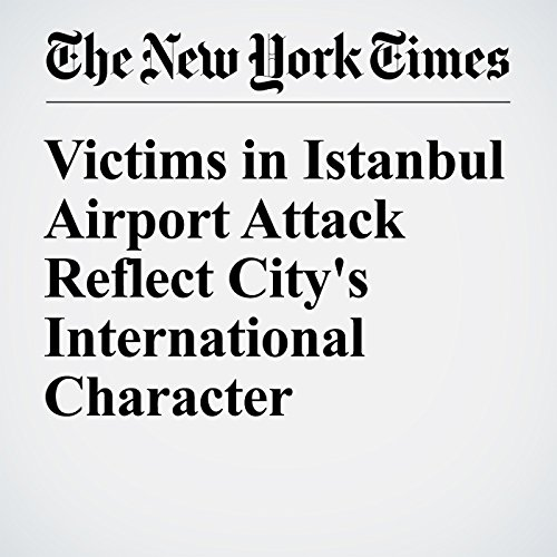 Victims in Istanbul Airport Attack Reflect City's International Character cover art