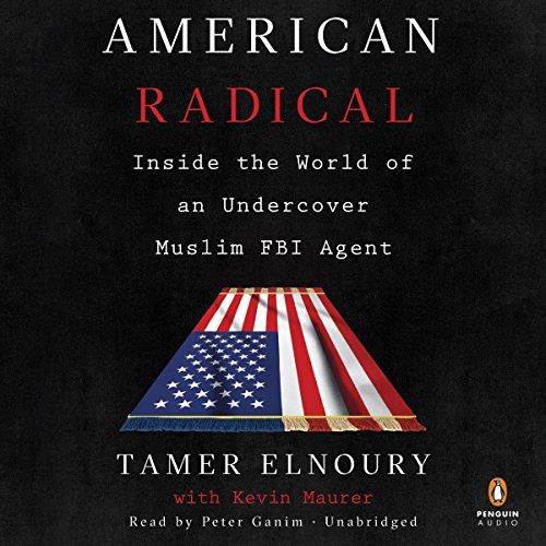 American Radical     Inside the World of an Undercover Muslim FBI Agent              By:                                                                                                                                 Tamer Elnoury,                                                                                        Kevin Maurer                               Narrated by:                                                                                                                                 Peter Ganim                      Length: 9 hrs and 42 mins     1,920 ratings     Overall 4.8
